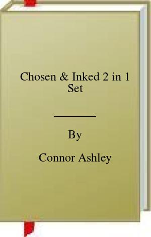 [PDF] [EPUB] Chosen and Inked 2 in 1 Set Download by Connor Ashley