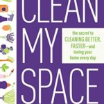 [PDF] [EPUB] Clean My Space: The Secret to Cleaning Better, Faster–And Loving Your Home Every Day Download