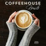 [PDF] [EPUB] Coffeehouse Knits: Knitting Patterns and Essays with Robust Flavor Download