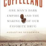 [PDF] [EPUB] Coffeeland: One Man's Dark Empire and the Making of Our Favorite Drug Download