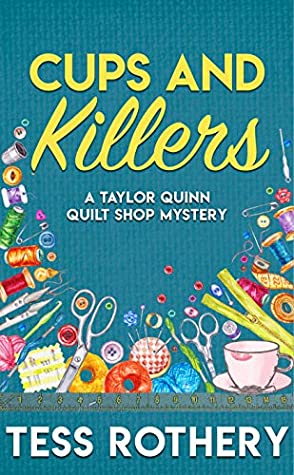[PDF] [EPUB] Cups and Killers: A Taylor Quinn Quilt Shop Mystery (The Taylor Quinn Quilt Shop Mysteries Book 3) Download by Tess Rothery