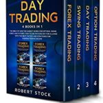 [PDF] [EPUB] Day Trading: 4 Books in 1: The bible of how the Market Works for Options, Swing, Forex and Futures. How to use psychology for a Living with the best tactics and strategies for earning Passive Income Download