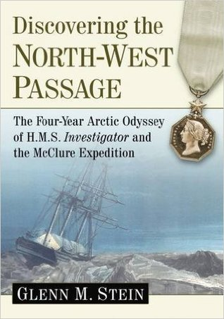 [PDF] [EPUB] Discovering the North-West Passage: The Four-Year Arctic Odyssey of H.M.S. Investigator and the McClure Expedition Download by Glenn M. Stein