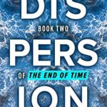 [PDF] [EPUB] Dispersion: Book 2 of The End of Time Download