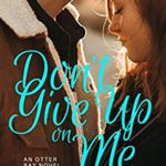 [PDF] [EPUB] Don't Give Up on Me (Otter Bay, Maine #1) Download