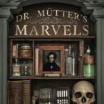 [PDF] [EPUB] Dr. Mütter's Marvels: A True Tale of Intrigue and Innovation at the Dawn of Modern Medicine Download