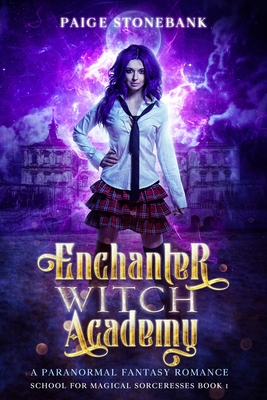 [PDF] [EPUB] Enchanter Witch Academy: A Paranormal Fantasy Romance: School For Magical Sorceresses Book One Download by Paige Stonebank