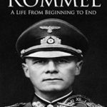 [PDF] [EPUB] Erwin Rommel: A Life From Beginning to End Download