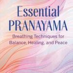 [PDF] [EPUB] Essential Pranayama: Breathing Techniques for Balance, Healing, and Peace Download