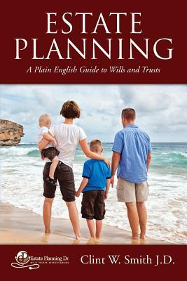 [PDF] [EPUB] Estate Planning: A Plain English Guide to Wills and Trusts Download by Clint W. Smith