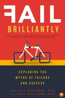 [PDF] [EPUB] Fail Brilliantly: Exploding the Myths of Failure and Success Download by Shelley Davidow