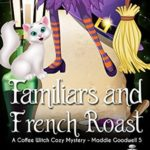 [PDF] [EPUB] Familiars and French Roast (Maddie Goodwell #5) Download