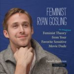 [PDF] [EPUB] Feminist Ryan Gosling: Feminist Theory (as Imagined) from Your Favorite Sensitive Movie Dude Download