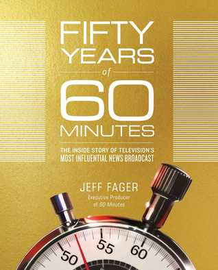 [PDF] [EPUB] Fifty Years of 60 Minutes: The Inside Story of Television's Most Influential News Broadcast Download by Jeff Fager