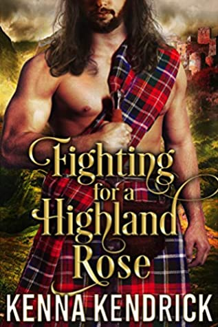 [PDF] [EPUB] Fighting For A Highland Rose (Defenders Of The Highlands, #1) Download by Kenna Kendrick