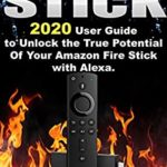 [PDF] [EPUB] Fire Stick: 2020 User Guide to Unlock the True Potential Of Your Amazon Fire Stick with Alexa . 40 Tips and Tricks included . Download