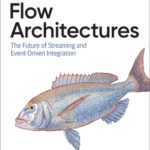 [PDF] [EPUB] Flow Architectures: The Future of Streaming and Event-Driven Integration Download