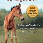 [PDF] [EPUB] Foal Breeding for Beginners: A Step-by-Step Guide for the First-Time Horse Breeder Download