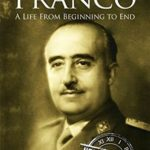 [PDF] [EPUB] Francisco Franco: A Life From Beginning to End Download