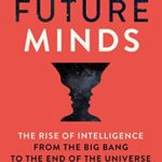 [PDF] [EPUB] Future Minds: The Rise of Intelligence from the Big Bang to the End of the Universe Download