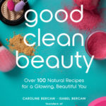 [PDF] [EPUB] Good Clean Beauty: Create over 75 Super Simple Beauty and Skin Recipes from Common Kitchen Pantry Ingredients Download