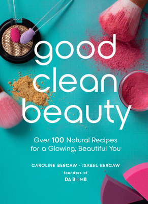 [PDF] [EPUB] Good Clean Beauty: Create over 75 Super Simple Beauty and Skin Recipes from Common Kitchen Pantry Ingredients Download by Caroline Bercaw