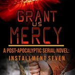 [PDF] [EPUB] Grant Us Mercy: Installment Seven: Post-Apocalyptic Survival Fiction Download
