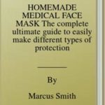 [PDF] [EPUB] HOMEMADE MEDICAL FACE MASK The complete ultimate guide to easily make different types of protection medical face masks at Home Download