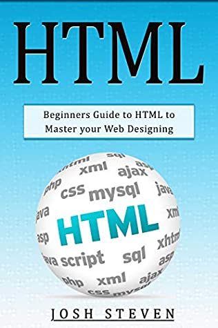 [PDF] [EPUB] HTML: Beginners Guide to HTML to Master Your Web Designing Download by Josh Steven