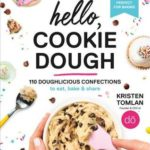 [PDF] [EPUB] Hello, Cookie Dough: 110 Doughlicious Confections to Eat, Bake and Share Download