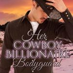 [PDF] [EPUB] Her Cowboy Billionaire Bodyguard (Christmas in Coral Canyon #4) Download