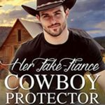 [PDF] [EPUB] Her Fake-Fiance Cowboy Protector (Brothers of Miller Ranch, #4) Download