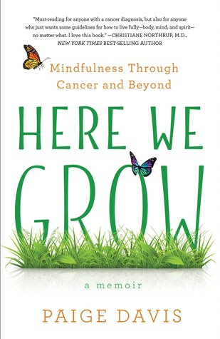 [PDF] [EPUB] Here We Grow: Mindfulness Through Cancer and Beyond Download by Paige  Davis