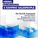 [PDF] [EPUB] Hiring, Onboarding, and Ramping Salespeople: The T.E.A.M. Framework Download