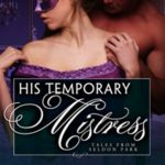 [PDF] [EPUB] His Temporary Mistress (Tales From Seldon Park, #20) Download