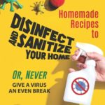 [PDF] [EPUB] Homemade Recipes to Disinfect and Sanitize Your Home: Or, Never Give a Virus an Even Break Download
