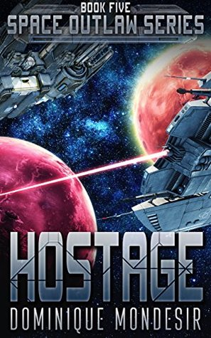 [PDF] [EPUB] Hostage: (Space Outlaw 5) Download by Dominique Mondesir