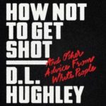 [PDF] [EPUB] How Not to Get Shot: And Other Advice From White People Download
