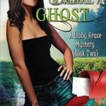 [PDF] [EPUB] How to Blackmail a Ghost (Libby Grace Mystery #2) Download