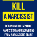 [PDF] [EPUB] How to Kill a Narcissist: Debunking the Myth of Narcissism and Recovering from Narcissistic Abuse Download
