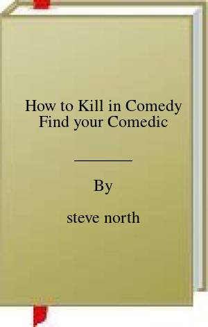 [PDF] [EPUB] How to Kill in Comedy Find your Comedic Download by steve north