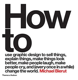 [PDF] [EPUB] How to use graphic design to sell things, explain things, make things look better, make people laugh, make people cry, and (every once in a while) change the world Download by Michael Bierut