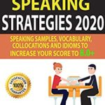 [PDF] [EPUB] IELTS SPEAKING STRATEGIES 2020: Speaking Samples, Vocabulary, Collocations And Idioms To Increase Your Score To 8.0+ Download