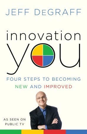 [PDF] [EPUB] Innovation You: Four Steps to Becoming New and Improved Download by Jeff Degraff