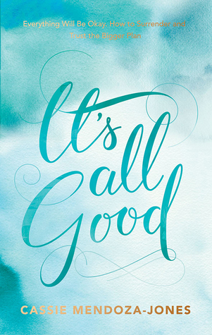 [PDF] [EPUB] It's All Good: Everything Will Be Okay. How to Surrender and Trust the Bigger Plan Download by Cassie Mendoza-Jones