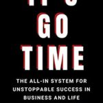 [PDF] [EPUB] It's Go Time: The All-In System for Unstoppable Success in Business and Life Download