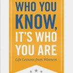 [PDF] [EPUB] It's Not Who You Know, It's Who You Are: Life Lessons from Winners Download