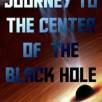 [PDF] [EPUB] Journey to the center of the Black Hole Download