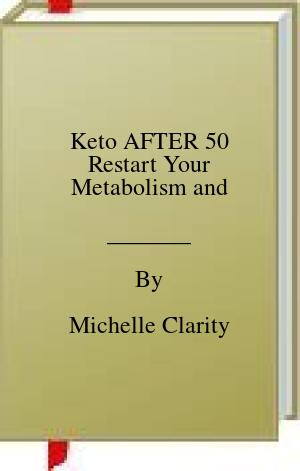 [PDF] [EPUB] Keto AFTER 50 Restart Your Metabolism and Download by Michelle Clarity