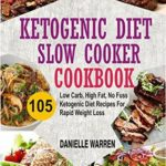 [PDF] [EPUB] Ketogenic Diet Slow Cooker Cookbook: 105 Low Carb, High Fat, No Fuss Ketogenic Diet Recipes For Rapid Weight Loss Download